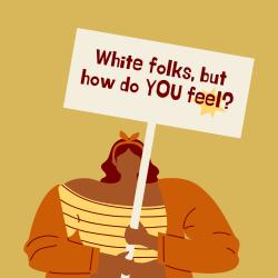 White folks  but how do YOU feel_
